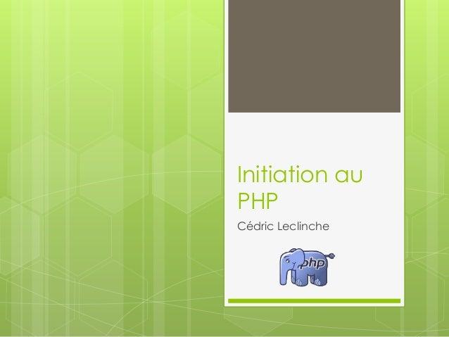 Initiation au PHP Cédric Leclinche