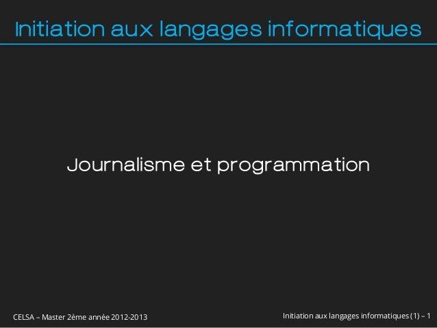 Initiation aux langages informatiques              Journalisme et programmationCELSA – Master 2ème année 2012-2013   Initi...