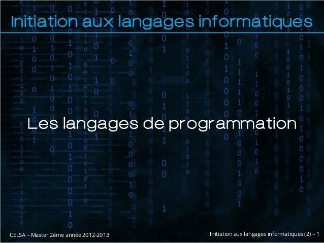 Initiation aux langages informatiques      Les langages de programmationCELSA – Master 2ème année 2012-2013   Initiation a...