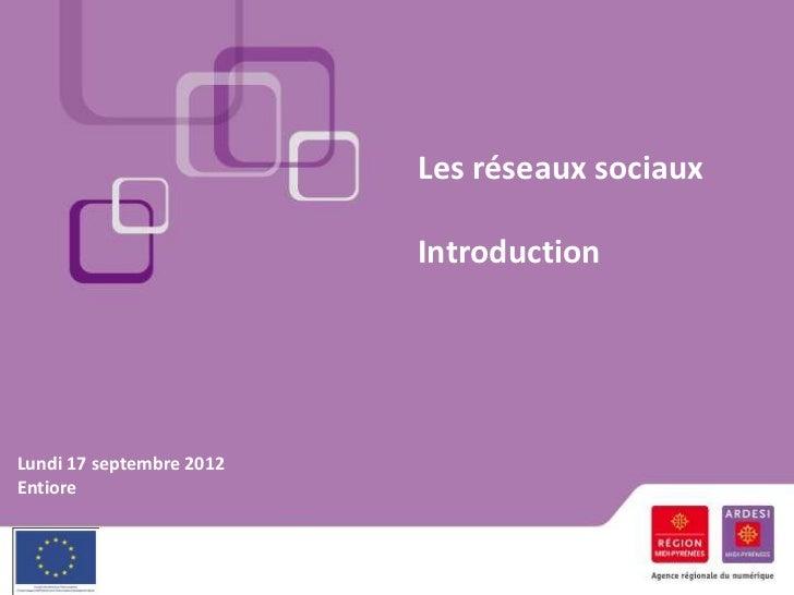 Les réseaux sociaux                          IntroductionLundi 17 septembre 2012Entiore