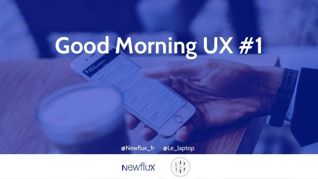 Good Morning UX #1 @Newflux_fr @Le_laptop