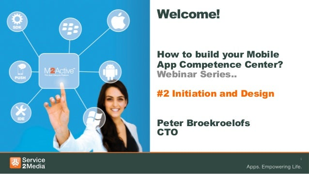 30 MINUTEN  Welcome! How to build your Mobile App Competence Center? Webinar Series.. #2 Initiation and Design Peter Broek...