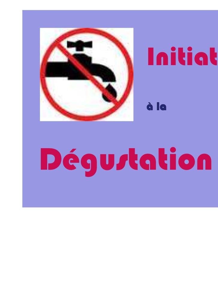 Initiation      à laDégustation              Dégustation Directe
