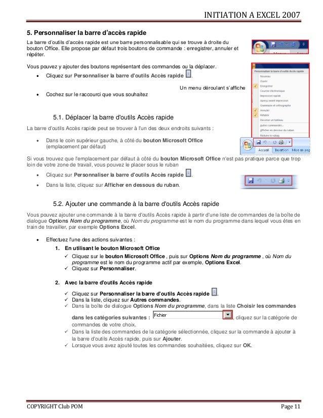 INITIATION A EXCEL 2007 COPYRIGHT Club POM Page 11 5. Personnaliser la barre d'accès rapide La barre d'outils d'accès rapi...