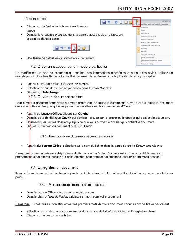INITIATION A EXCEL 2007 COPYRIGHT Club POM Page 13 2ème méthode  Cliquez sur la flèche de la barre d'outils Accès rapide ...