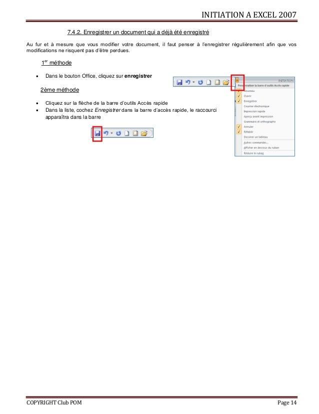 INITIATION A EXCEL 2007 COPYRIGHT Club POM Page 14 7.4.2. Enregistrer un document qui a déjà été enregistré Au fur et à me...