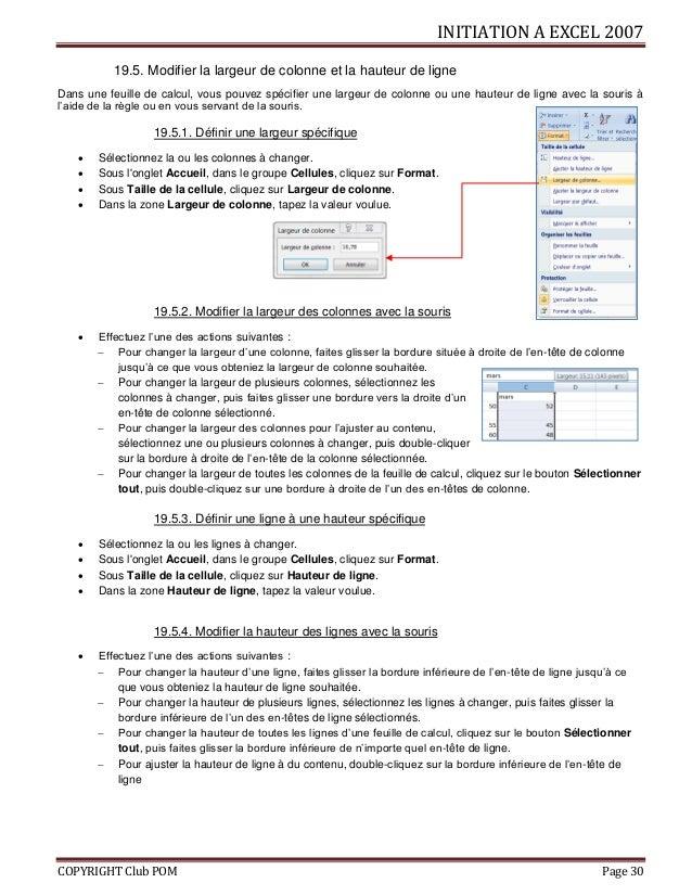INITIATION A EXCEL 2007 COPYRIGHT Club POM Page 30 19.5. Modifier la largeur de colonne et la hauteur de ligne Dans une fe...