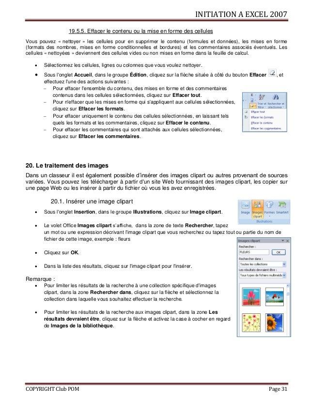 INITIATION A EXCEL 2007 COPYRIGHT Club POM Page 31 19.5.5. Effacer le contenu ou la mise en forme des cellules Vous pouvez...