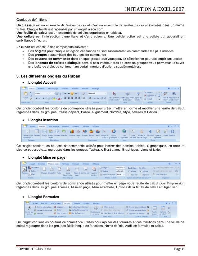 INITIATION A EXCEL 2007 COPYRIGHT Club POM Page 6 Quelques définitions : Un classeur est un ensemble de feuilles de calcul...