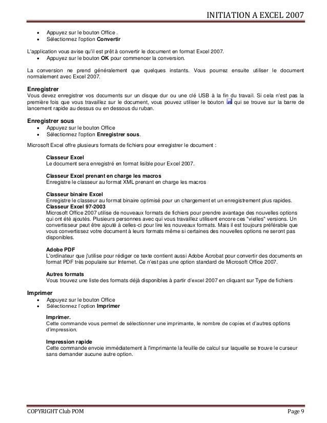 INITIATION A EXCEL 2007 COPYRIGHT Club POM Page 9  Appuyez sur le bouton Office .  Sélectionnez l'option Convertir L'app...