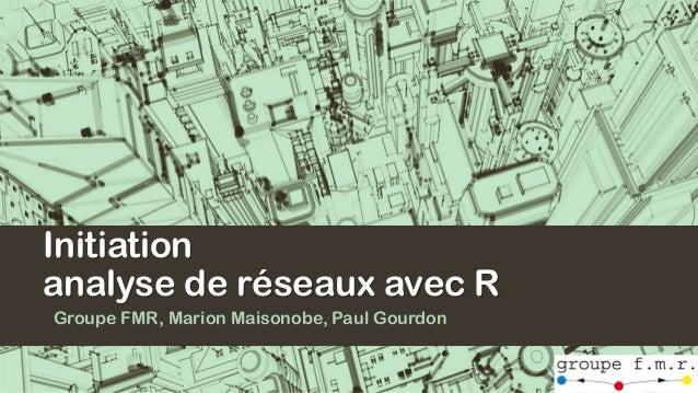 Initiation analyse de réseaux avec R Groupe FMR, Marion Maisonobe, Paul Gourdon