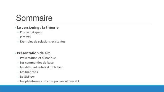 Sommaire - Le versioning : la théorie - Problématiques - Intérêts - Exemples de solutions existantes  - Présentation de Gi...