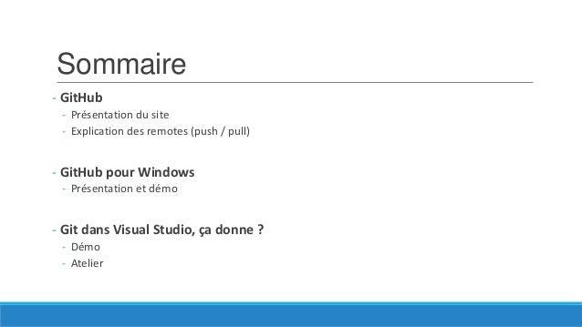 Sommaire - GitHub - Présentation du site - Explication des remotes (push / pull)  - GitHub pour Windows - Présentation et ...