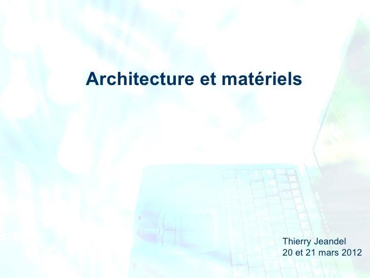 Architecture et matériels                      Thierry Jeandel                      20 et 21 mars 2012