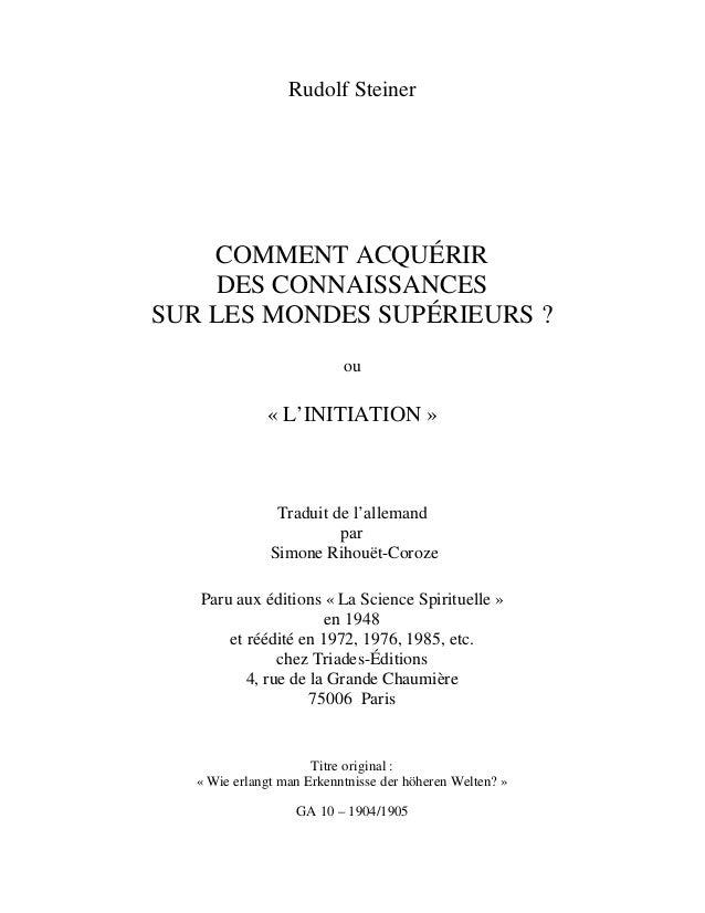 Rudolf Steiner  COMMENT ACQUÉRIR DES CONNAISSANCES SUR LES MONDES SUPÉRIEURS ? ou  « L'INITIATION »  Traduit de l'allemand...