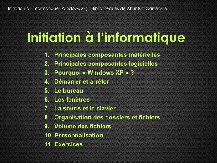 Initiation à l'informatique (Windows XP)| Bibliothèques de Ahuntsic-Cartierville         Initiation à l'informatique      ...
