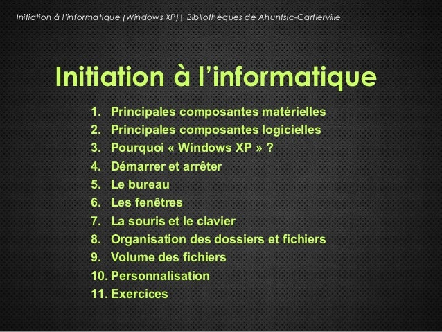 Initiation à l'informatique (Windows XP)| Bibliothèques de Ahuntsic-Cartierville         Initiation à l'informatique      ...
