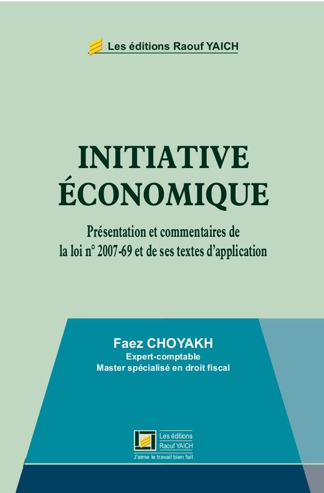 Les éditions Raouf YAICH  INITIATIVE  ÉCONOMIQUE  Présentation et commentaires de  la loi n° 2007-69 et de ses textes d'ap...