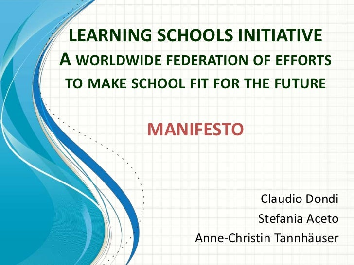 LEARNING SCHOOLS INITIATIVEA worldwide federation of efforts to make school fit for the future MANIFESTO<br />Claudio Dond...