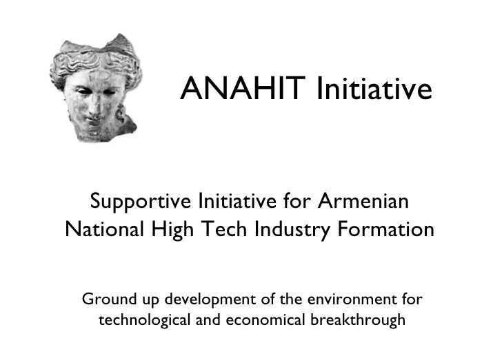 Supportive Initiative for Armenian National High Tech Industry Formation <ul><li>Ground up development of the environment ...
