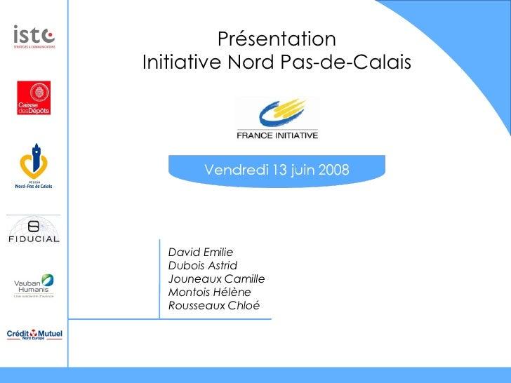 Présentation Initiative Nord Pas-de-Calais David Emilie Dubois Astrid Jouneaux Camille Montois Hélène Rousseaux Chloé