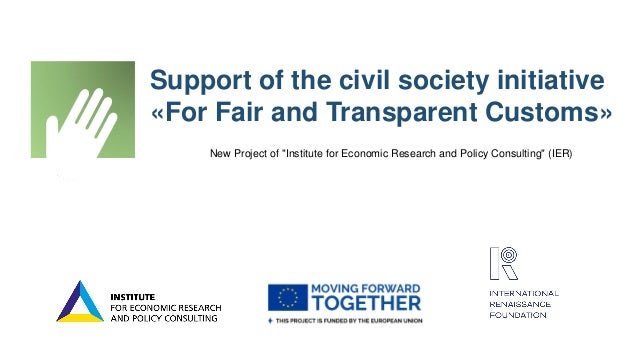 "Support of the civil society initiative «For Fair and Transparent Customs» New Project of ""Institute for Economic Research..."