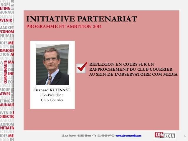 INITIATIVE PARTENARIAT PROGRAMME ET AMBITION 2014  RÉFLEXION EN COURS SUR UN RAPPROCHEMENT DU CLUB COURRIER AU SEIN DE L'O...
