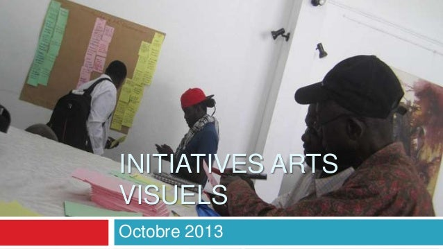INITIATIVES ARTS VISUELS Octobre 2013