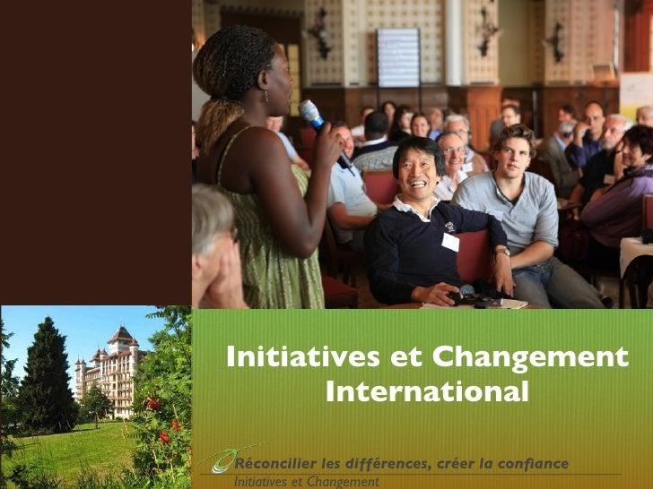 Initiatives et Changement       InternationalRéconcilier les différences, créer la confianceInitiatives et Changement