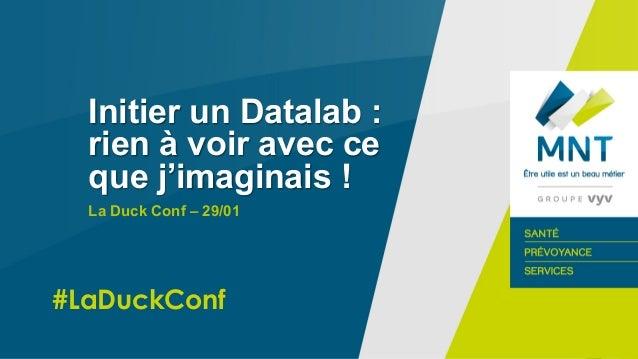 @Madgicweb #LaDuckConf Initier un Datalab : rien à voir avec ce que j'imaginais ! La Duck Conf – 29/01 #LaDuckConf