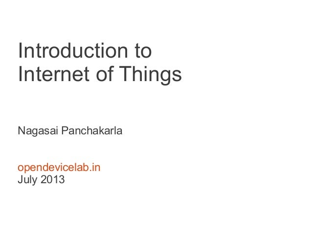 Introduction to Internet of Things Nagasai Panchakarla opendevicelab.in July 2013