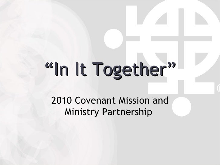 """"""" In It Together"""" 2010 Covenant Mission and Ministry Partnership"""