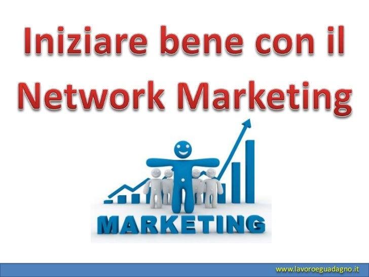 Iniziare bene con il<br />Network Marketing<br />