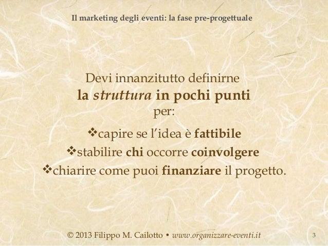 Il marketing degli eventi: la fase pre-progettuale        Devi innanzitutto definirne      la struttura in pochi punti    ...