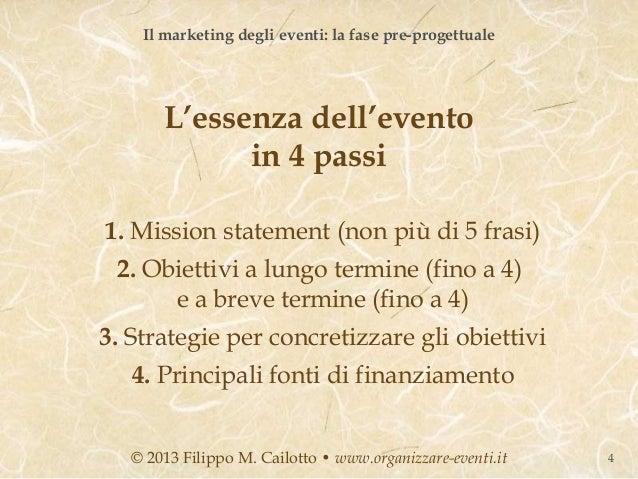 Il marketing degli eventi: la fase pre-progettuale       L'essenza dell'evento             in 4 passi1. Mission statement ...