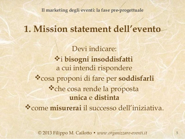 Il marketing degli eventi: la fase pre-progettuale1. Mission statement dell'evento             Devi indicare:       i bis...