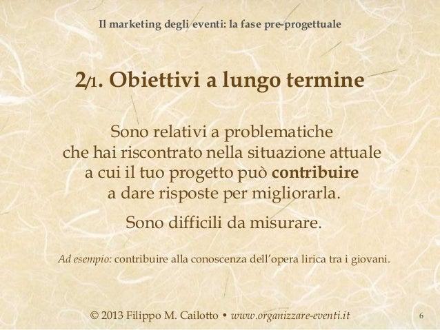 Il marketing degli eventi: la fase pre-progettuale   2/1. Obiettivi a lungo termine        Sono relativi a problematiche c...