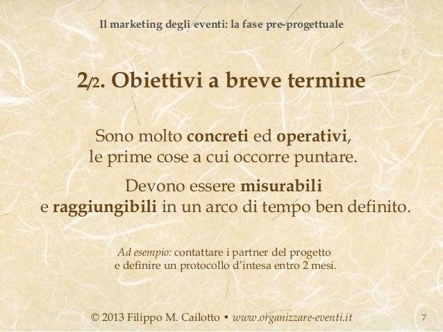 Il marketing degli eventi: la fase pre-progettuale    2/2. Obiettivi a breve termine       Sono molto concreti ed operativ...