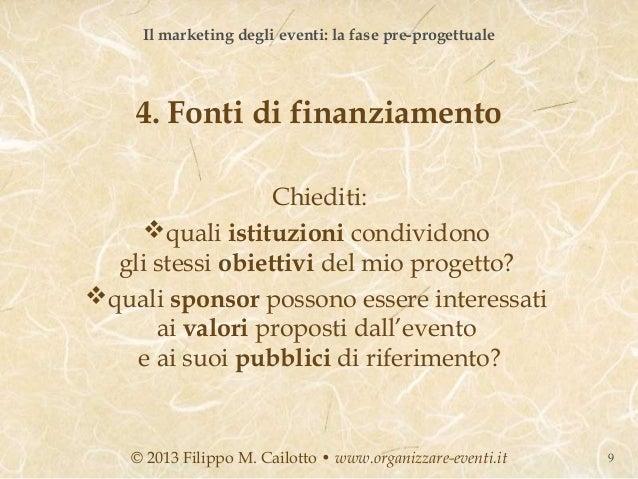 Il marketing degli eventi: la fase pre-progettuale    4. Fonti di finanziamento                  Chiediti:    quali istit...