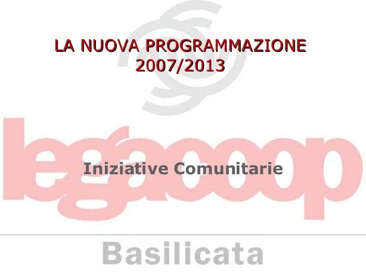 LA NUOVA PROGRAMMAZIONE 2007/2013 Iniziative Comunitarie