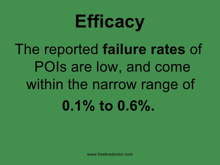 Efficacy <ul><li>The reported  failure rates  of POIs are low, and come within the narrow range of  </li></ul><ul><li>0.1%...
