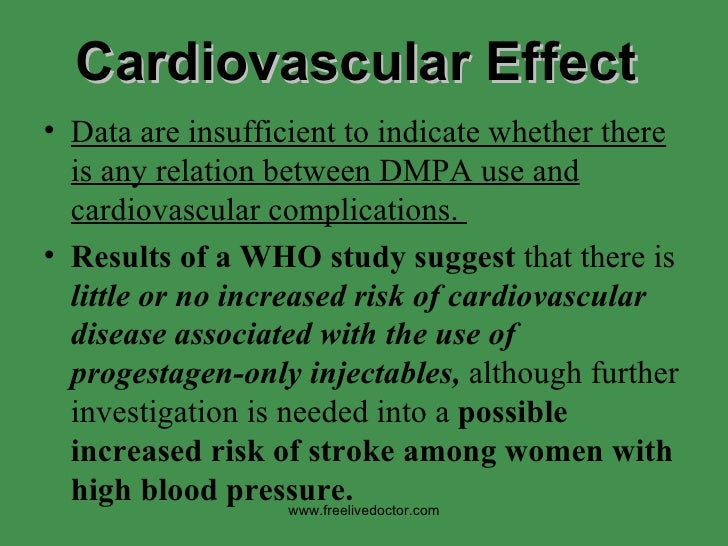 Cardiovascular Effect <ul><li>Data are insufficient to indicate whether there is any relation between DMPA use and cardiov...