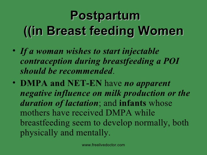 Postpartum  (in Breast feeding Women) <ul><li>If a woman wishes to start injectable contraception during breastfeeding a P...