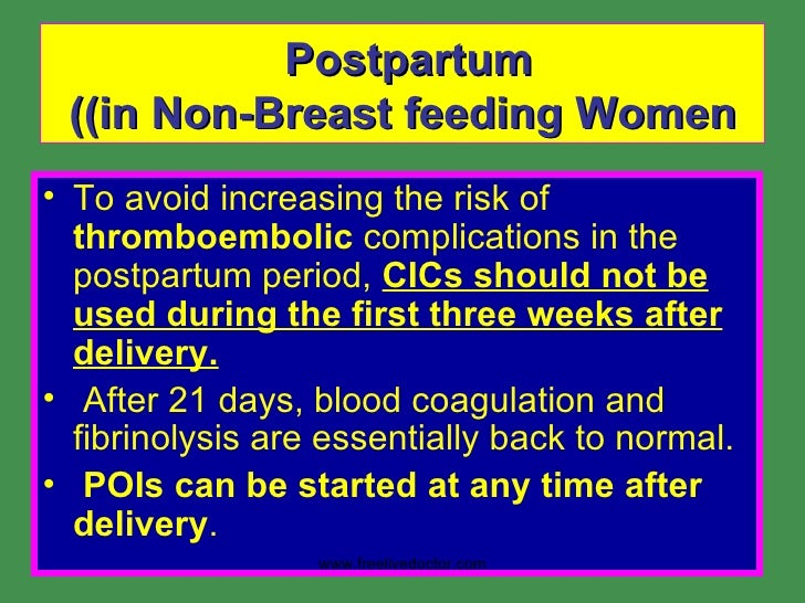 Postpartum  (in Non-Breast feeding Women) <ul><li>To avoid increasing the risk of  thromboembolic  complications in the po...