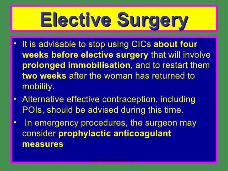 Elective Surgery <ul><li>It is advisable to stop using CICs  about four weeks before elective surgery  that will involve  ...