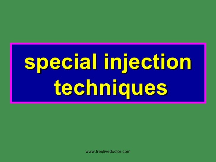 special injection techniques  www.freelivedoctor.com