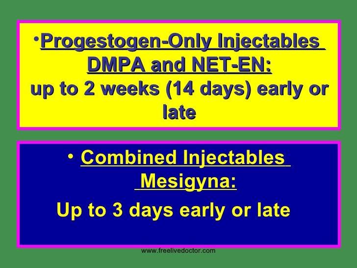 <ul><li>Progestogen-Only Injectables   DMPA and NET-EN: up to 2 weeks (14days) early or late </li></ul><ul><li>Combined I...