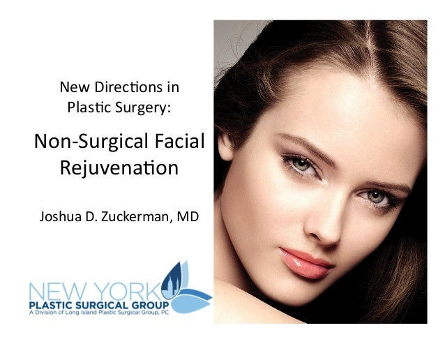 New  Direc)ons  in     Plas)c  Surgery:     Non-‐Surgical  Facial   Rejuvena)on   Joshua  D.  Zuc...