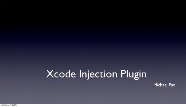Xcode Injection Plugin                                        Michael Pan13年3月14⽇日星期四