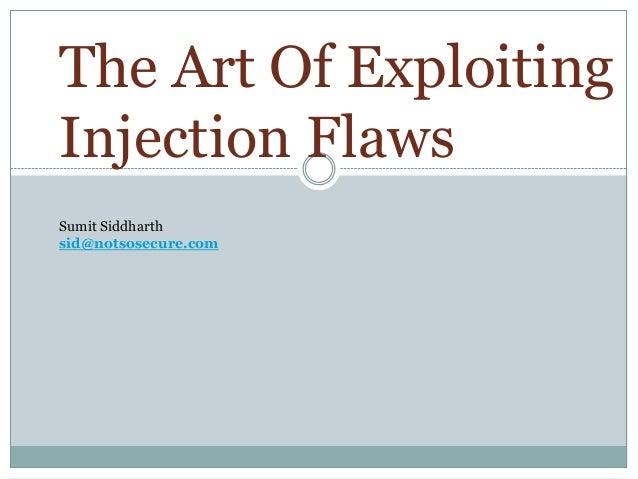 The Art Of ExploitingInjection FlawsSumit Siddharthsid@notsosecure.com